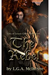 The Rebel - Lies of Lesser Gods Book Two Kindle Edition