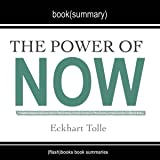 Summary of The Power of Now: A Guide to Spiritual Enlightenment, by Eckhart Tolle: Includes Analysis