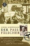 Der Passfälscher: Die unglaubliche Geschichte eines jungen Grafikers, der im Untergrund gegen die Nazis kämpfte (Lebensbilder, jüdische Erinnerungen und Zeugnisse)