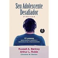 Seu Adolescente Desafiador: 10 Passos para Resolver Conflitos e Reconstruir seu Relacionamento