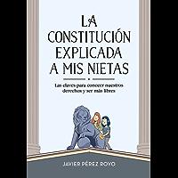 La Constitución explicada a mi nietas: Las claves para conocer nuestros derechos y ser más libres