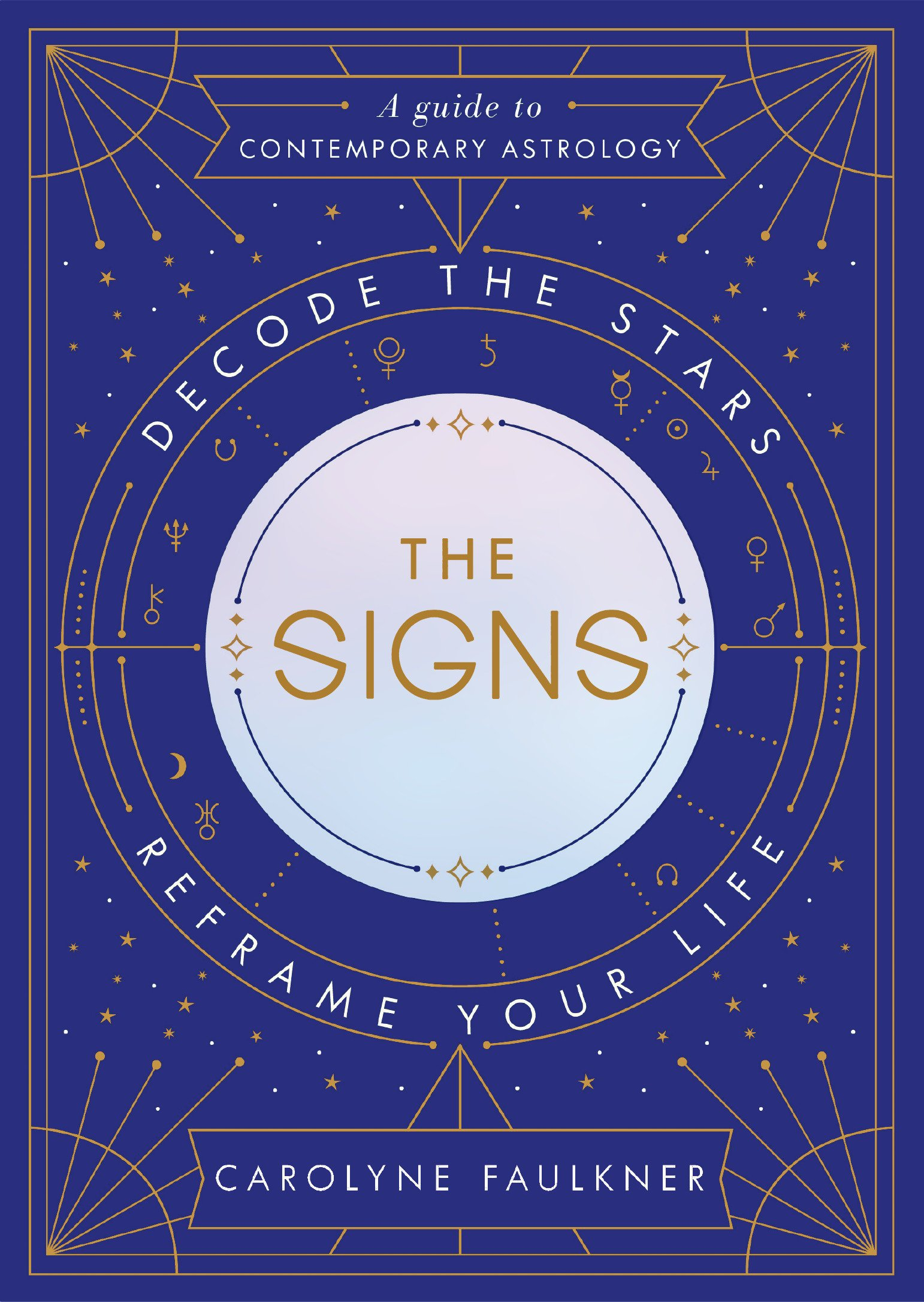 The Signs Decode The Stars Reframe Your Life Carolyne Faulkner