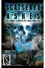 Scattered Ashes: The Collected Horror Short Stories of Jack Rollins Kindle Edition