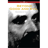 Beyond Good and Evil: Prelude to a Future Philosophy (Wisehouse Classics)