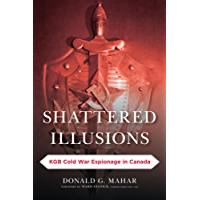 Shattered Illusions: KGB Cold War Espionage in Canada (Security and Professional Intelligence Education Series)