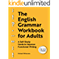 The English Grammar Workbook for Adults: A Self-Study Guide to Improve Functional Writing (English Edition)
