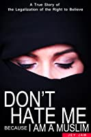 Islam Books: Don't Hate Me Because I Am A Muslim: