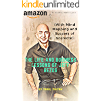 The Life And Business Lessons Of Jeff Bezos: (With Mind Mapping and Success of Scerecte) (English Edition)