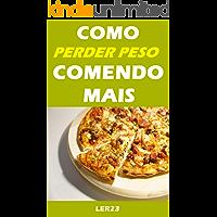 Como Perder Peso Comendo Mais: Guia Completo Revela Como Perder Peso Comendo Mais (Emagrecer Livro 5)