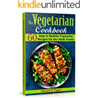 The Vegetarian Cookbook: 60 Easy and Healthy Vegetarian Recipes for the whole Family (Healthy Food Book 1)
