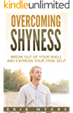Overcoming Shyness: Break Out of Your Shell and Express Your True Self (English Edition)