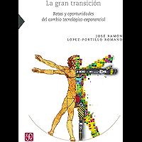 La gran transición. Retos y oportunidades del cambio tecnológico exponencial (Ciencia, Tecnologia, Sociedad)