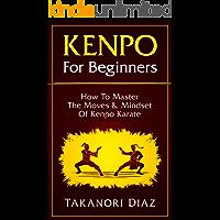 Kenpo For Beginners: How To Master The Moves & Mindset Of Kenpo Karate (Kenpo, Jeet Kune Do, MMA, Kempo Karate)