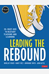 Leading the Rebound: 20+ Must-Dos to Restart Teaching and Learning Kindle Edition