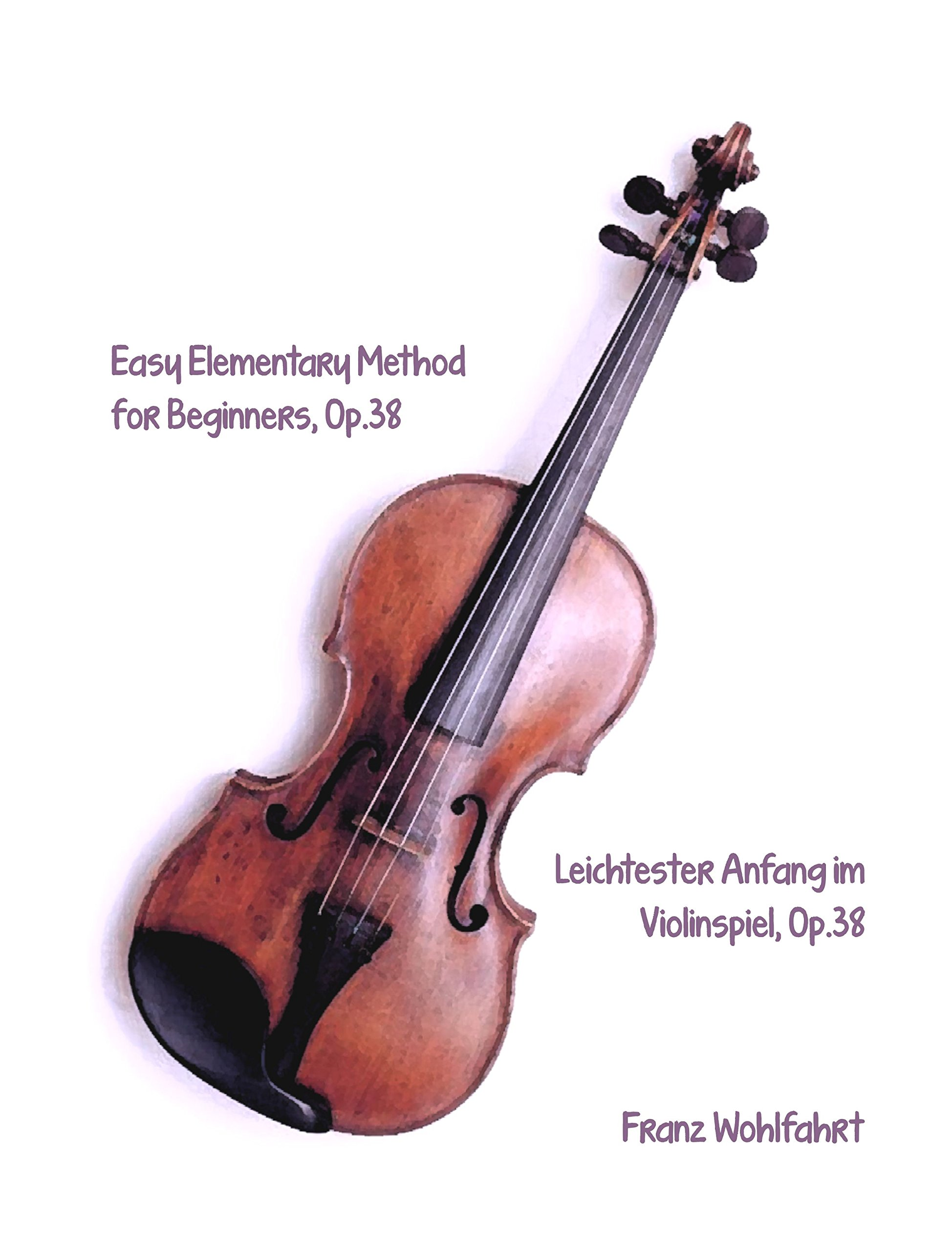 Easy Elementary Method for Beginners / Leichtester Anfang im Violinspiel, Op.38 by Franz Wohlfahrt. Complete Method.[Student Loose Leaf Facsimile Edition. Re-Imaged from Original for Greater Clarity. 2014] pdf