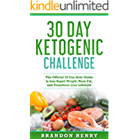 30 Day Keto Challenge: The Official 30 Day Keto Guide to lose Rapid Weight, Burn Fat, and Transform your Lifestyle (English Edition)