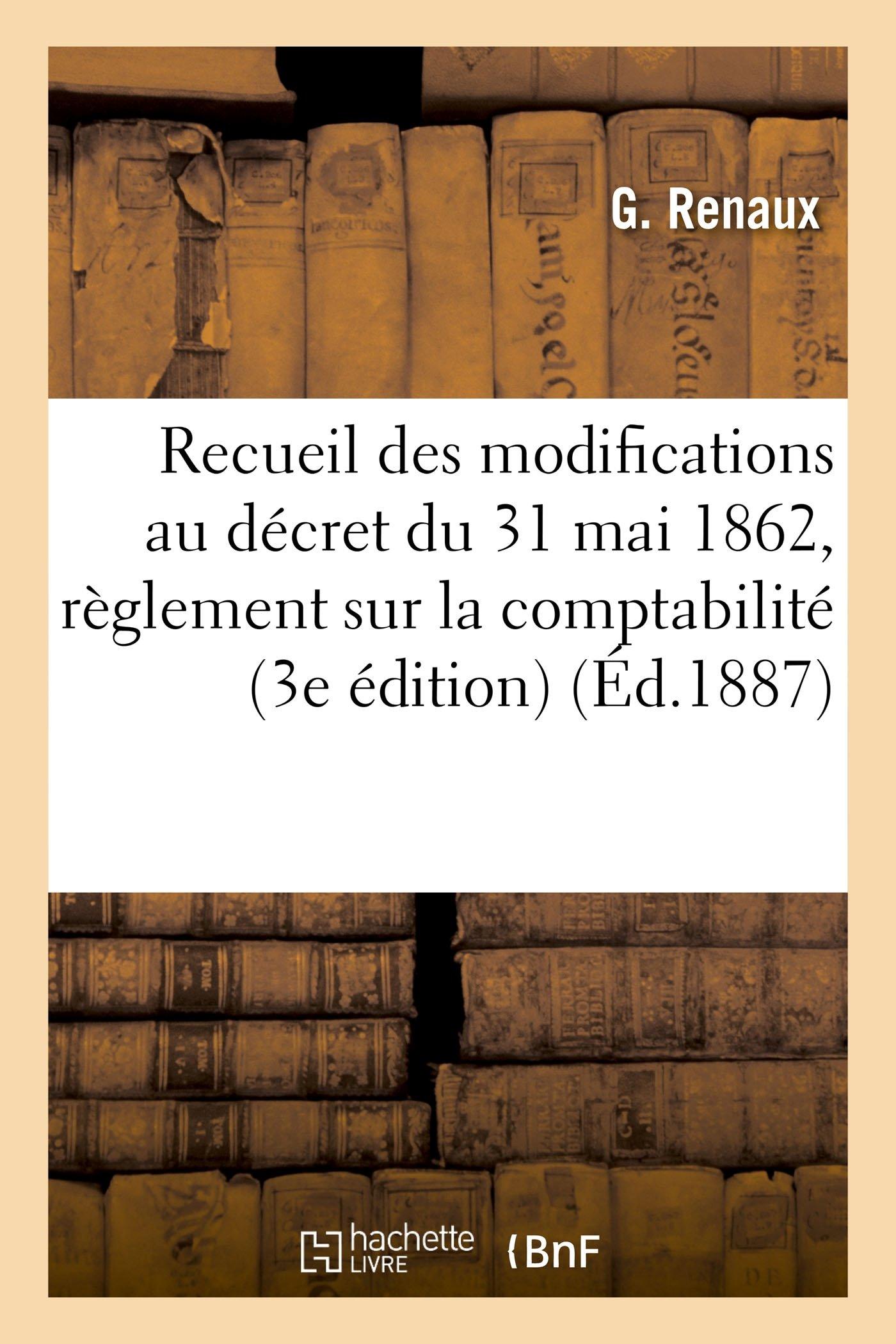 Recueil Des Modifications Au Décret Du 31 Mai 1862, Portant Règlement Général Sur La Comptabilité (Sciences Sociales) (French Edition) pdf