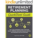 Retirement Planning QuickStart Guide: The Simplified Beginner's Guide to Building Wealth, Creating Long-Term Financial…