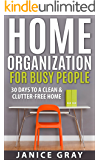 Home Organization for Busy People: Stress Free Living, Art and Strategy of Decluttering and Organizing, 30 Days to a Clean and Clutter Free Home, Feng ... Home Organization, Minimalism Book 2)