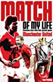 Manchester United Match of My Life: Seventeen Stars Relive Their Greatest Games