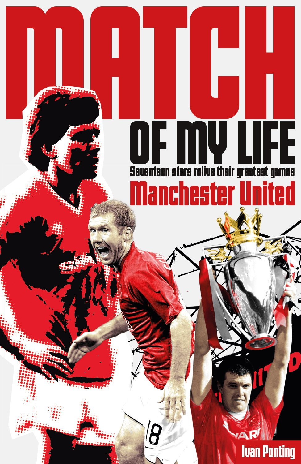 Read Online Manchester United Match of My Life: Red Devils Relive Their Favourite Games PDF ePub ebook
