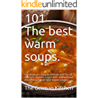 101 The Best Warm Soups.: Great soups, easy to imitate and for all seasons. Varied soups with and without meat…