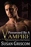 Possessed by a Vampire (Immortal Hearts of San Francisco Book 4)