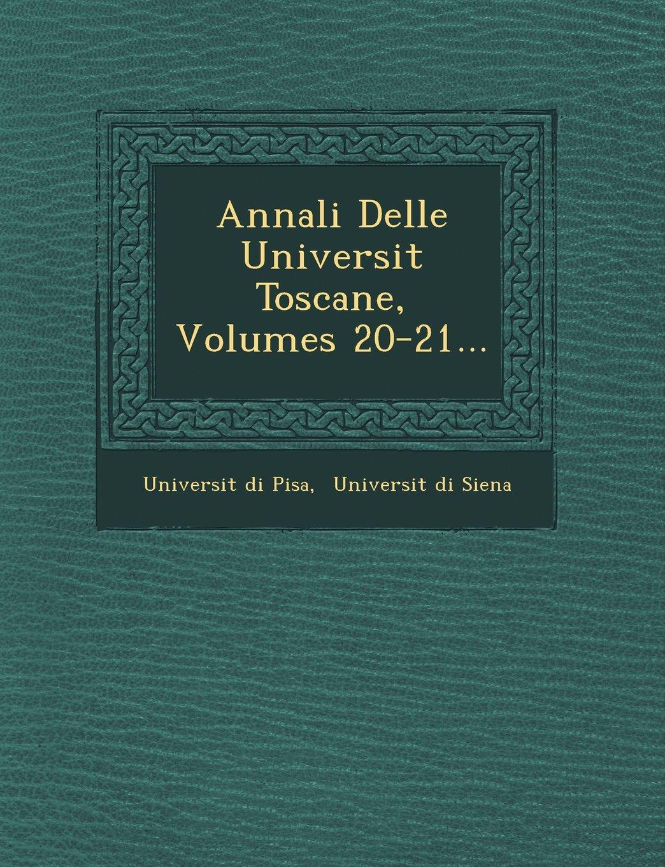 Download Annali Delle Universit Toscane, Volumes 20-21... (Italian Edition) PDF