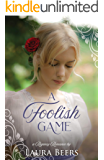 A Foolish Game: A Regency Romance (Regency Brides: A Promise of Love Book 5)