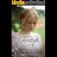A Foolish Game: A Regency Romance (Regency Brides: A Promise of Love Book 5)
