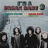 I'm A Freak Baby 3: A Further Journey Through The British Heavy Psych & Hard Rock Underground Scene 1968-1973 / Various