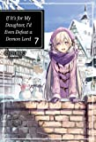 If It's for My Daughter, I'd Even Defeat a Demon Lord: Volume 7 (If It's for My Daughter, I'd Even Defeat a Demon Lord (light novel))