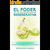 El Poder de la Desintoxicación Regenerativa: 7 Máximos secretos para rejuvenecer, evitar enfermedades degenerativas y tener más vitalidad