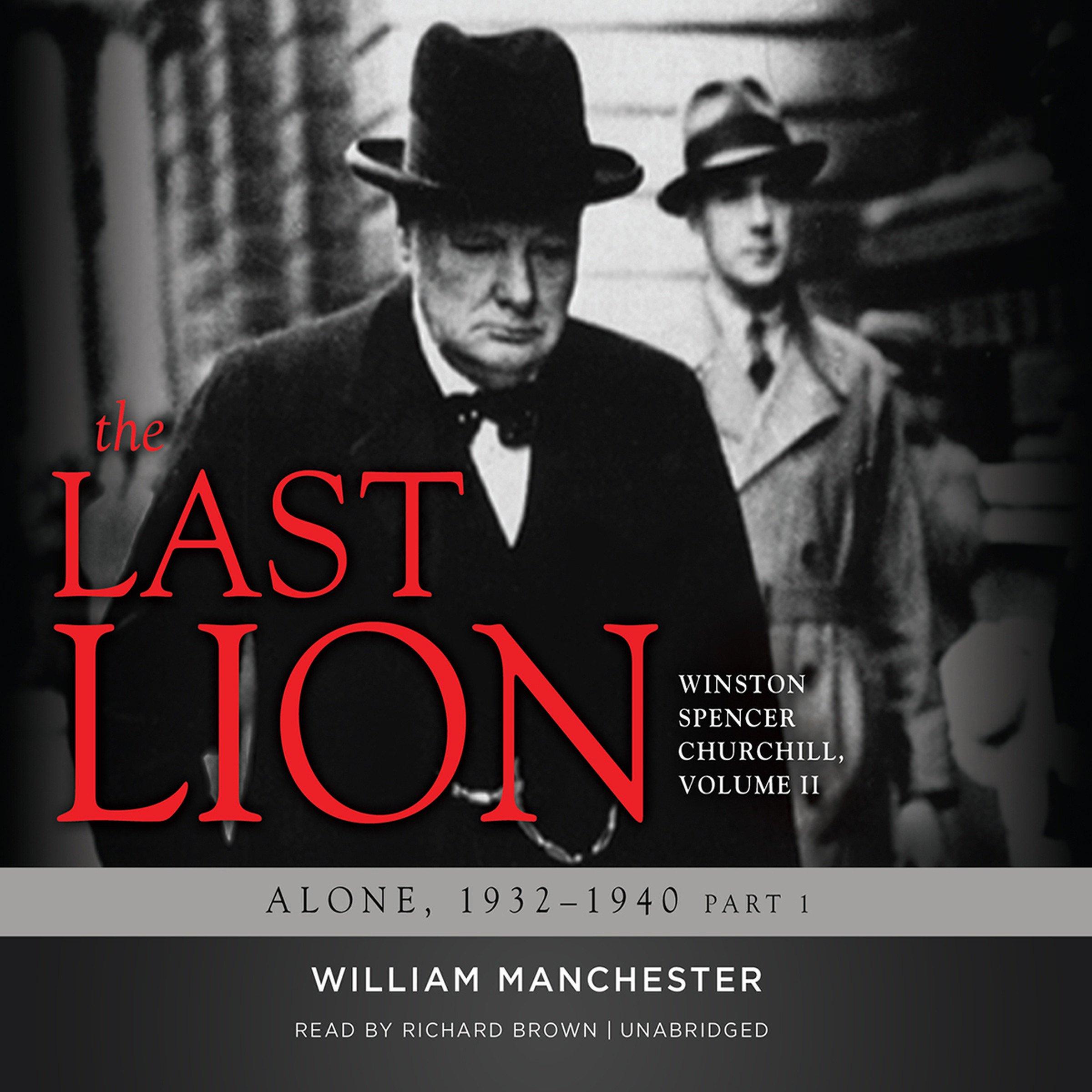 The Last Lion: Winston Spencer Churchill, Volume II: Alone, 1932-1940: Winston Spencer Churchill, Volume II: Alone, 1932-1940