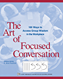 The Art of Focused Conversation: 100 Ways to Access Group Wisdom in the Workplace (ICA series)