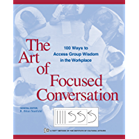 The Art of Focused Conversation: 100 Ways to Access Group Wisdom in the Workplace (ICA series) (English Edition)