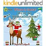 Children's German books: Where is Santa. Wo ist der Weihnachtsmann: Children's English-German Picture book (Bilingual Edition