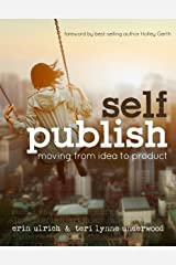 Self-Publish: Moving from Idea to Product Kindle Edition