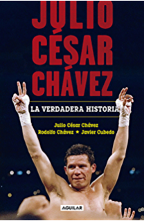 Julio César Chávez: la verdadera historia (Spanish Edition)