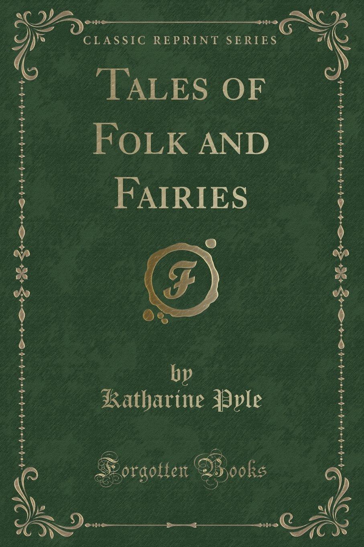 Read Online Tales of Folk and Fairies (Classic Reprint) PDF