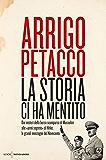 La Storia ci ha mentito: Dai misteri della borsa scomparsa di Mussolini alle «armi segrete» di Hitler, le grandi menzogne del Novecento (Italian Edition)
