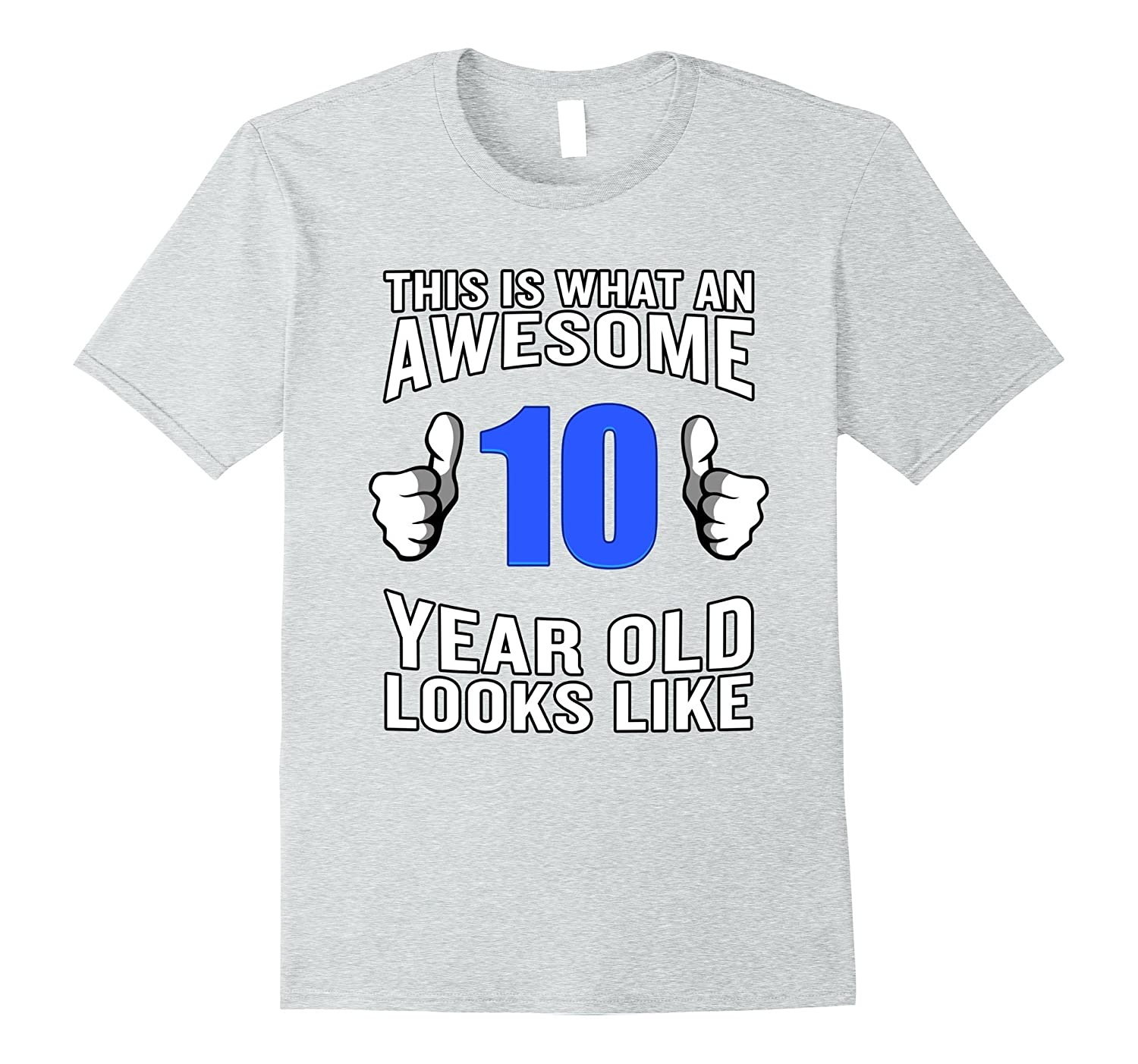 a23531b3fd This is What an Awesome 10 Year Old Looks Like T-Shirt Funny-RT ...
