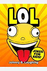 LOL: Funny Jokes and Riddles for Kids (Laugh Out Loud Book 1) Kindle Edition