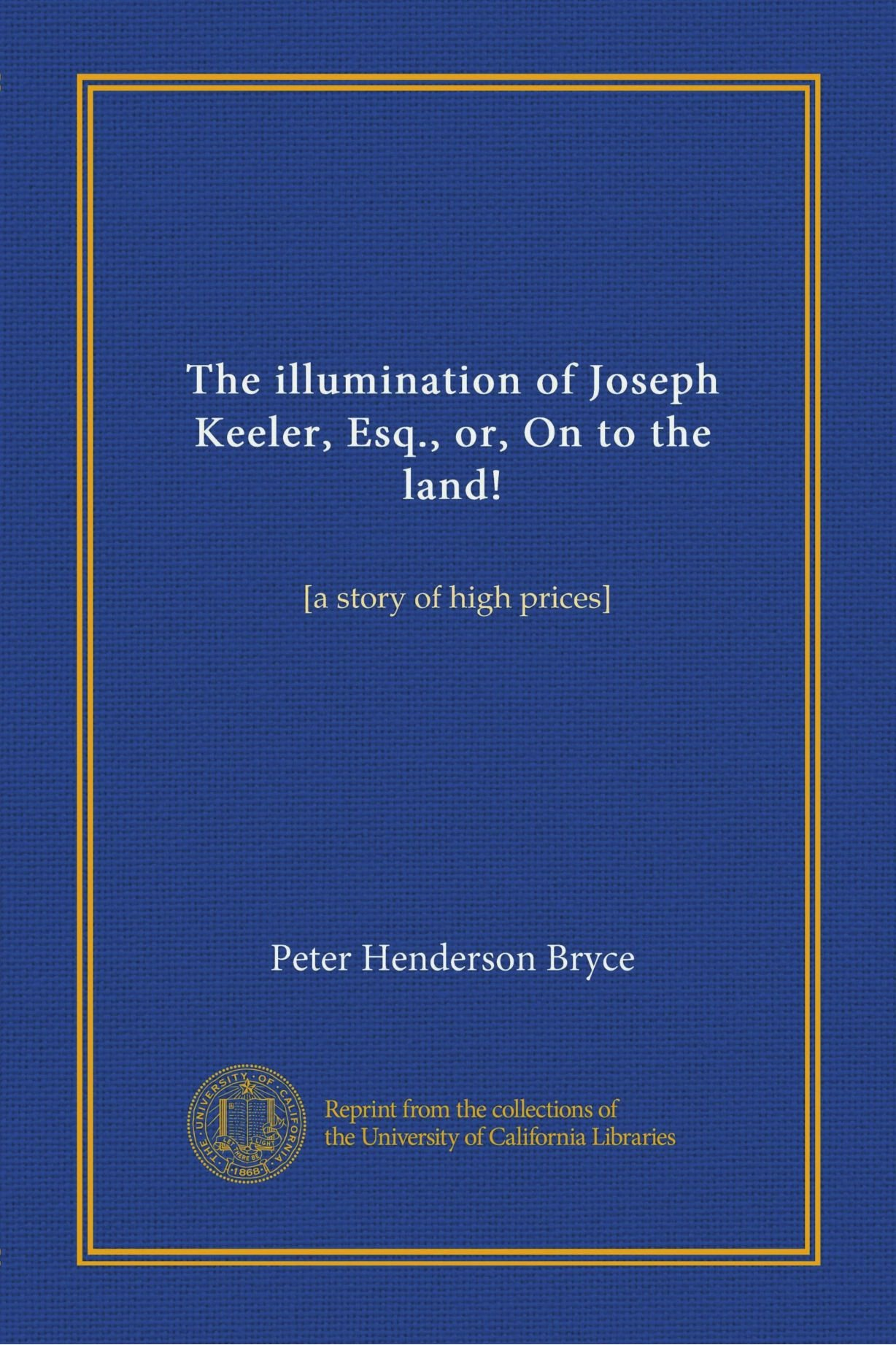 Download The illumination of Joseph Keeler, Esq., or, On to the land! (Vol-1): [a story of high prices] pdf epub