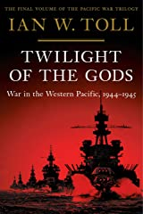Twilight of the Gods: War in the Western Pacific, 1944-1945 (Vol. 3) (Pacific War Trilogy) Kindle Edition