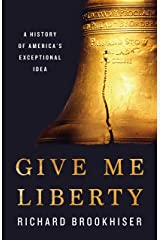 Give Me Liberty: A History of America's Exceptional Idea Kindle Edition