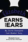 Elizabeth Earns Her Ears: My Secret Disneyland Cast Member Diary (Earning Your Ears Book 8)