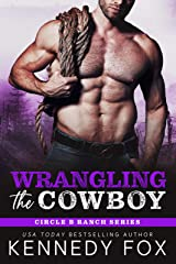 Wrangling the Cowboy (Circle B Ranch Book 3) Kindle Edition