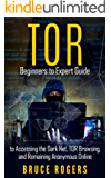 TOR: Beginners to Expert Guide to Accessing the Dark Net, TOR Browsing, and Remaining Anonymous Online (deep web, darknet, hacking)