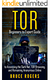 TOR: Beginners to Expert Guide to Accessing the Dark Net, TOR Browsing, and Remaining Anonymous Online (deep web, darknet, hacking) (English Edition)